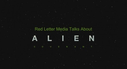 RedLetterMedia talk Alien Covenant 1